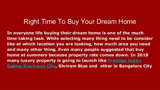 Right Time To Buy Your Dream Home In everyone life buying their dream home is one of the much time taking task. While sele...