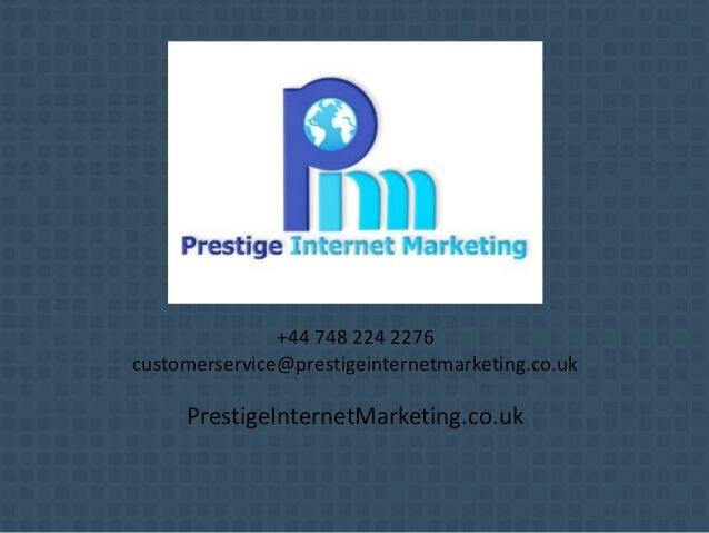 +44 748 224 2276 customerservice@prestigeinternetmarketing.co.uk PrestigeInternetMarketing.co.uk