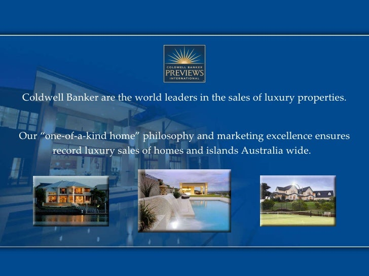 "Coldwell Banker are the world leaders in the sales of luxury properties. Our ""one-of-a-kind home"" philosophy and marketing..."