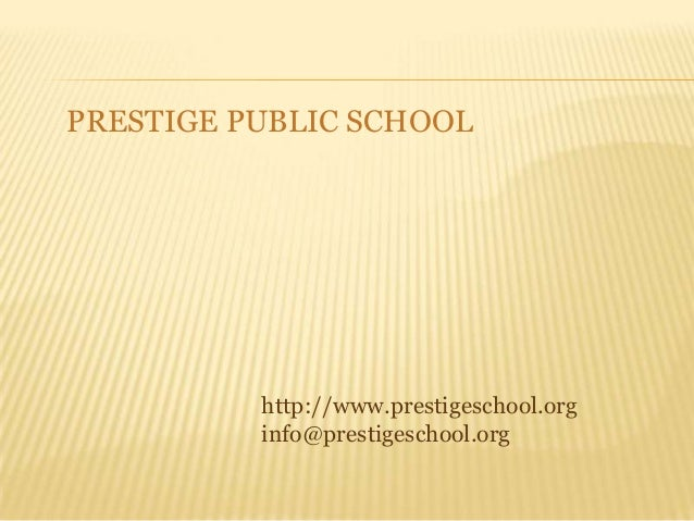 PRESTIGE PUBLIC SCHOOL          http://www.prestigeschool.org          info@prestigeschool.org