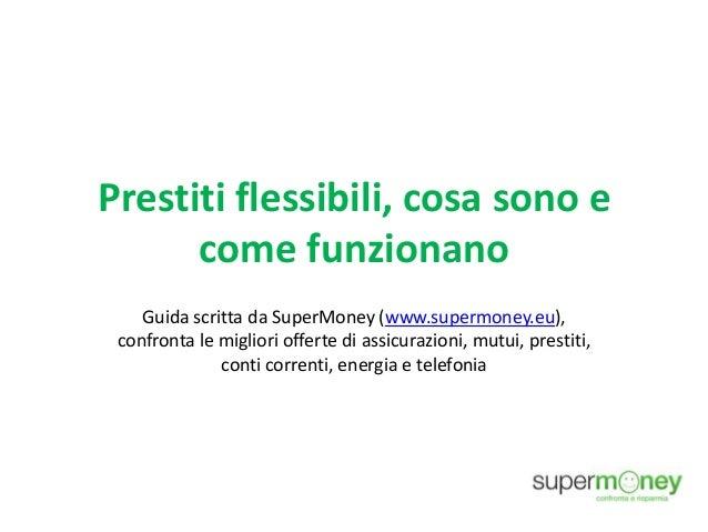 Prestiti flessibili, cosa sono e come funzionano Guida scritta da SuperMoney (www.supermoney.eu), confronta le migliori of...