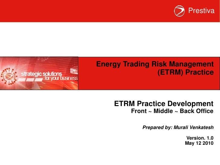 Energy Trading Risk Management (ETRM) Practice<br />ETRM Practice Development<br />Front ~ Middle ~ Back Office<br />Prepa...