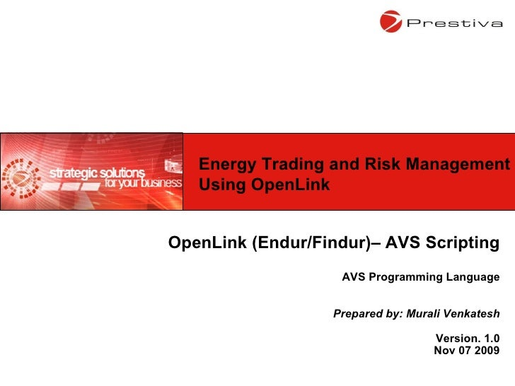 OpenLink (Endur/Findur)– AVS Scripting AVS Programming Language Prepared by: Murali Venkatesh Version. 1.0 Nov 07 2009 Ene...