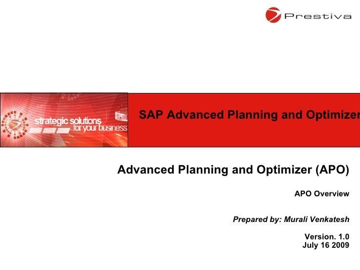 Advanced Planning and Optimizer (APO) APO Overview Prepared by: Murali Venkatesh Version. 1.0 July 16 2009 SAP Advanced Pl...
