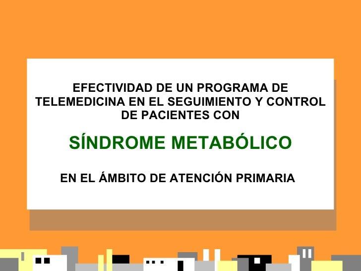 EFECTIVIDAD DE UN PROGRAMA DE TELEMEDICINA EN EL SEGUIMIENTO Y CONTROL             DE PACIENTES CON      SÍNDROME METABÓLI...