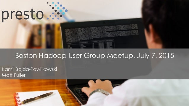 1 Boston Hadoop User Group Meetup, July 7, 2015 Kamil Bajda-Pawlikowski Matt Fuller