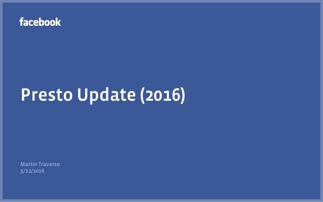 Presto Update (2016) Martin Traverso 3/22/2016