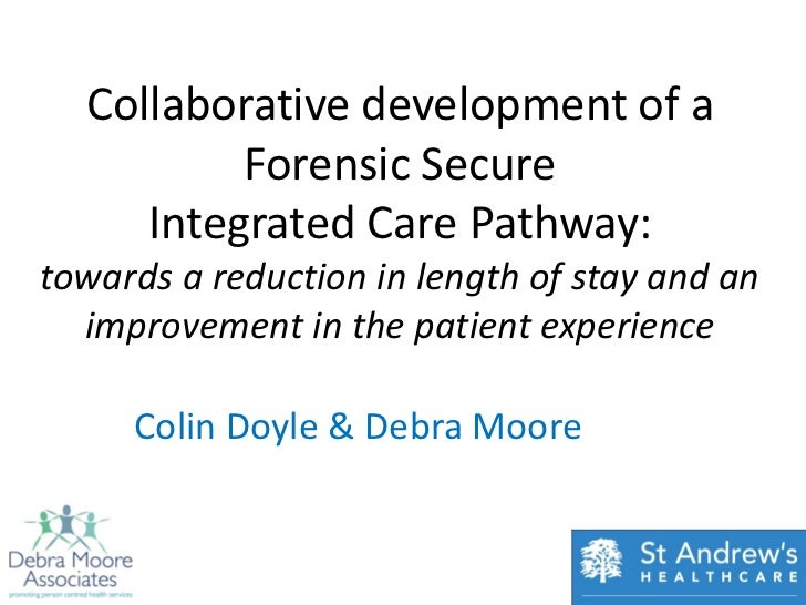 Collaborative development of a          Forensic Secure     Integrated Care Pathway:towards a reduction in length of stay ...