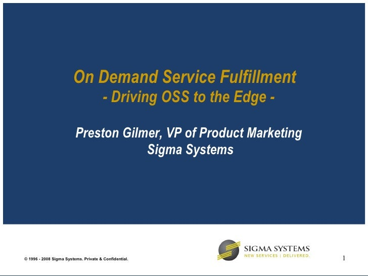 On Demand Service Fulfillment  - Driving OSS to the Edge   - Preston Gilmer, VP of Product Marketing  Sigma Systems