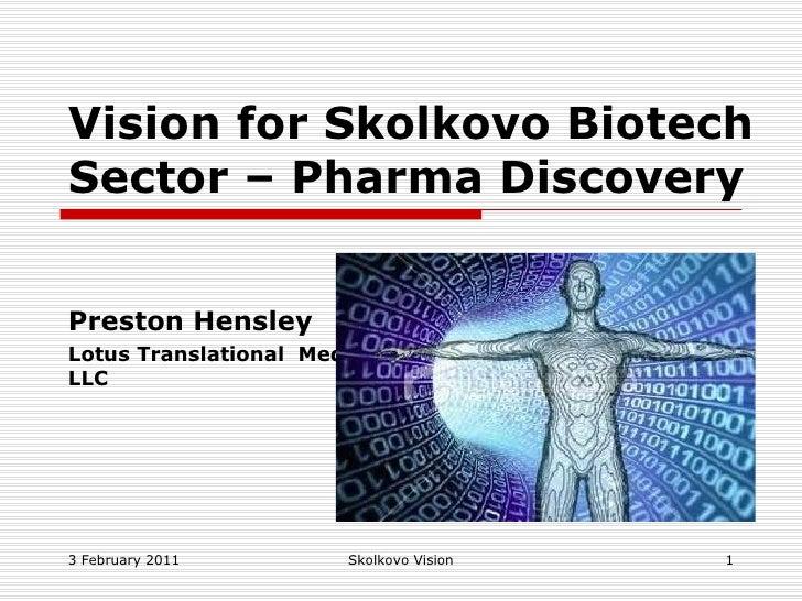 Vision for Skolkovo Biotech Sector – Pharma Discovery Preston Hensley Lotus Translational  Medicine, LLC 3 February 2011 S...