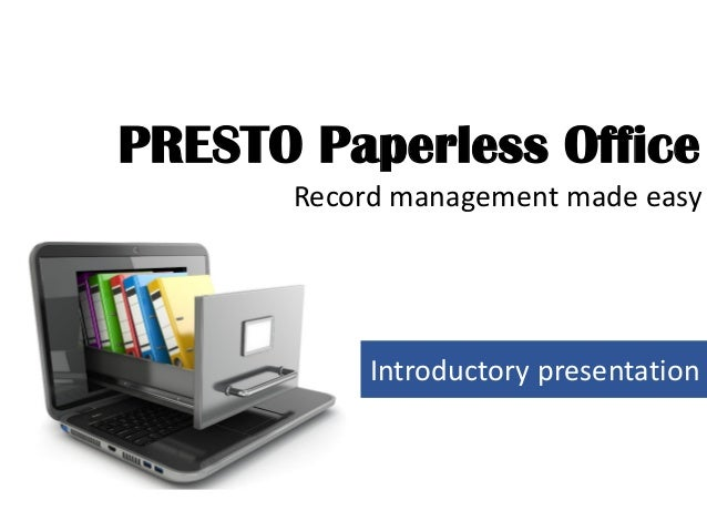 Introductory presentation Record management made easy PRESTO Paperless Office