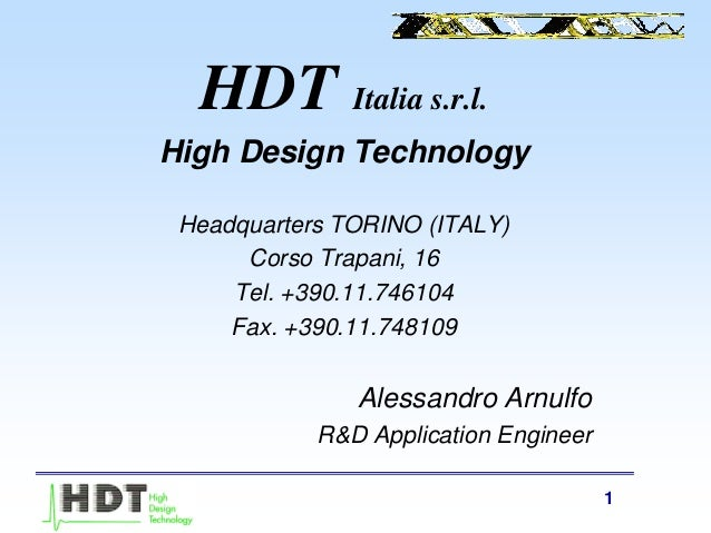 1 HDT Italia s.r.l. High Design Technology Headquarters TORINO (ITALY) Corso Trapani, 16 Tel. +390.11.746104 Fax. +390.11....