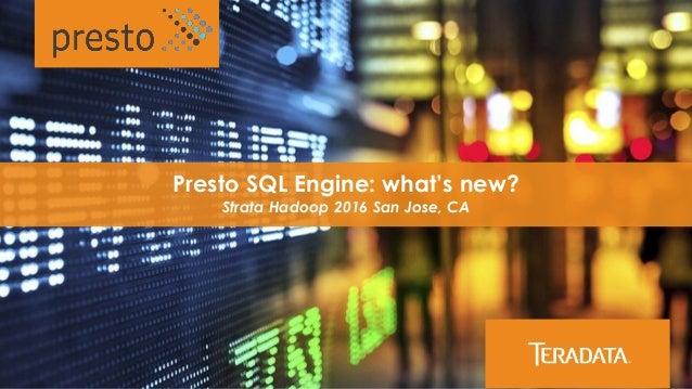 Presto SQL Engine: what's new? Strata Hadoop 2016 San Jose, CA