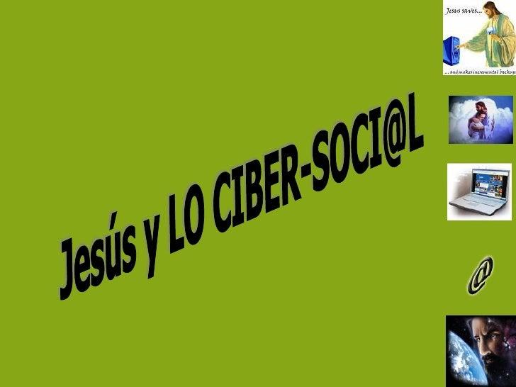 Jesús y LO CIBER-SOCI@L