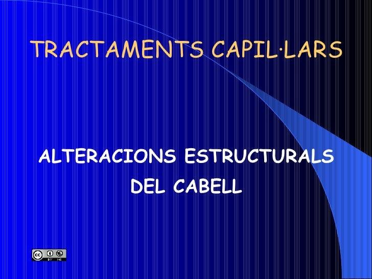 TRACTAMENTS CAPIL·LARS ALTERACIONS ESTRUCTURALS DEL CABELL