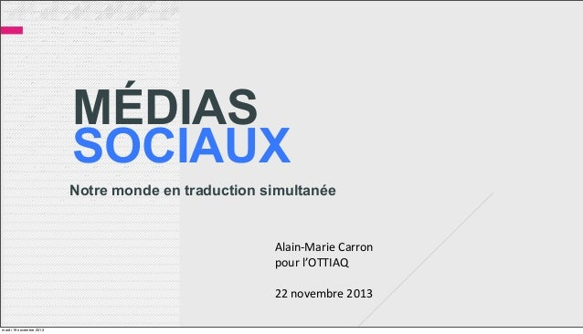 MÉDIAS SOCIAUX Notre monde en traduction simultanée  Alain-‐Marie  Carron pour  l'OTTIAQ 22  novembre  2013 mardi...