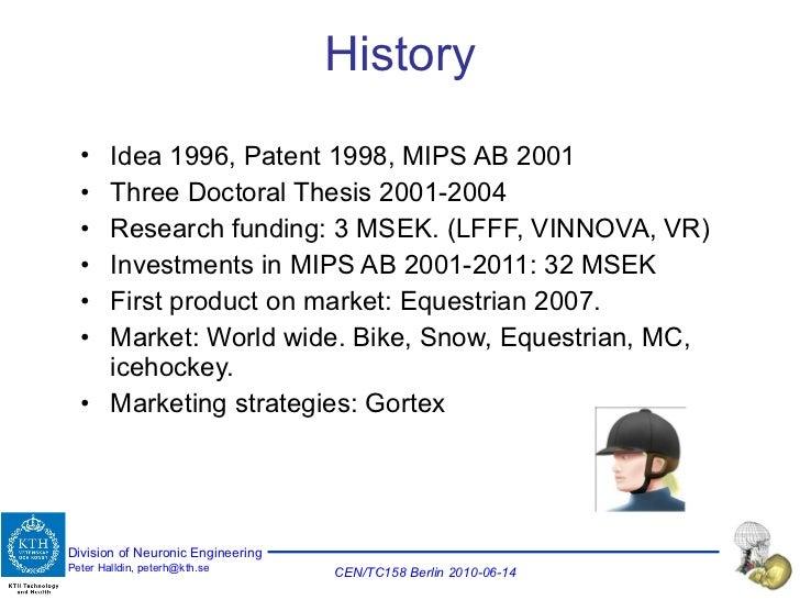 History <ul><li>Idea 1996, Patent 1998, MIPS AB 2001 </li></ul><ul><li>Three Doctoral Thesis 2001-2004 </li></ul><ul><li>R...