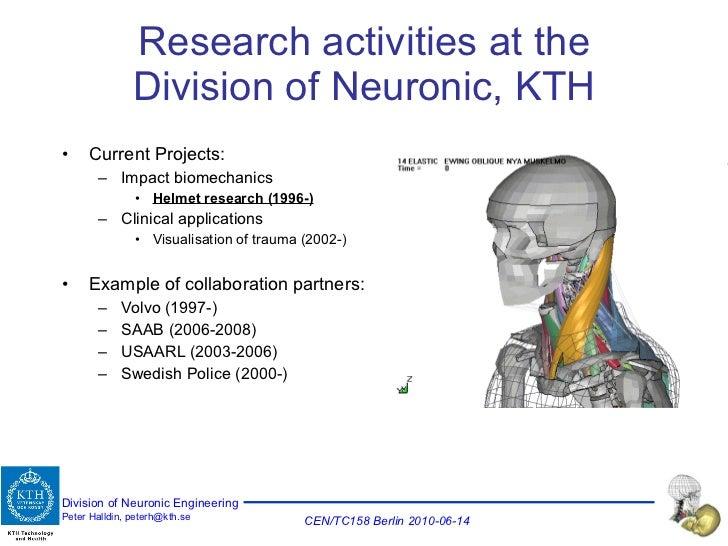 Research activities at the Division of Neuronic, KTH <ul><li>Current Projects: </li></ul><ul><ul><li>Impact biomechanics <...