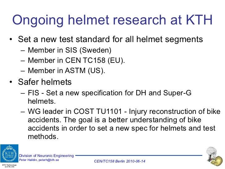 Ongoing helmet research at KTH <ul><li>Set a new test standard for all helmet segments  </li></ul><ul><ul><li>Member in SI...