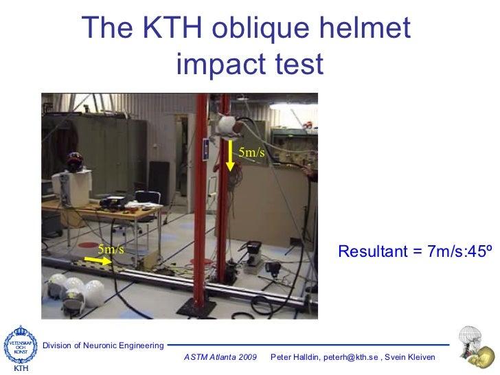The KTH oblique helmet  impact test Resultant = 7m/s:45º 5m/s 5m/s