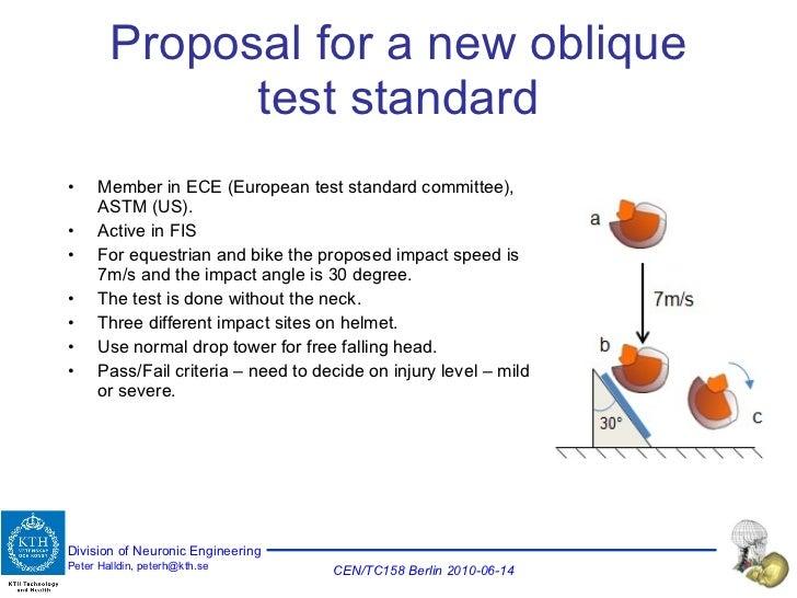 Proposal for a new oblique test standard <ul><li>Member in ECE (European test standard committee), ASTM (US). </li></ul><u...