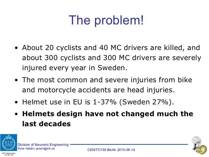 The problem! <ul><li>About 20 cyclists and 40 MC drivers are killed, and about 300 cyclists and 300 MC drivers are severel...