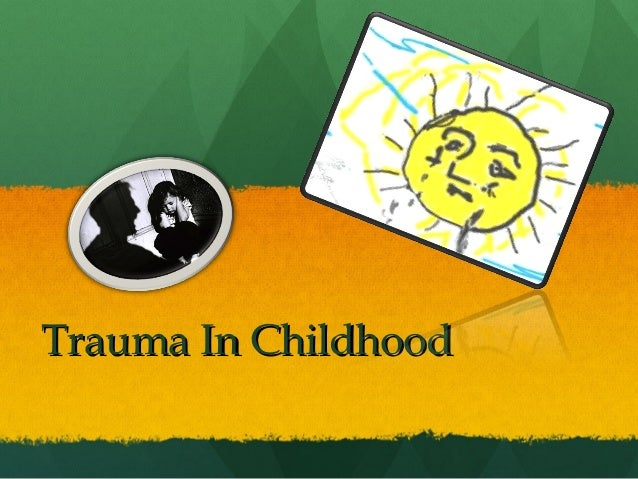 Trauma In ChildhoodTrauma In Childhood