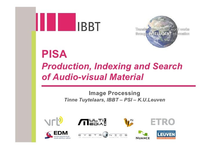 PISA Production, Indexing and Search of Audio-visual Material               Image Processing     Tinne Tuytelaars, IBBT – ...