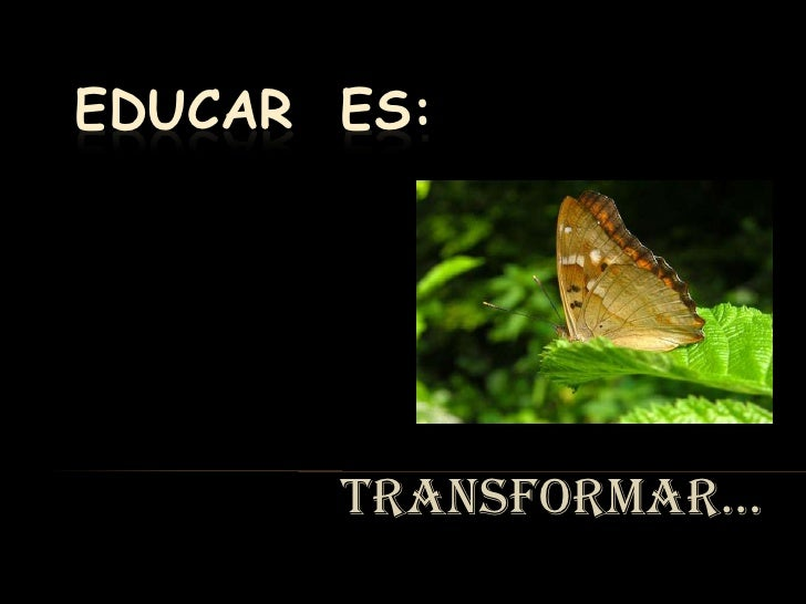 Educar  es: <br />Transformar…<br />