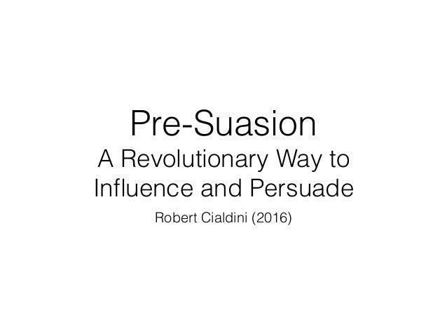 Pre-Suasion  A Revolutionary Way to Influence and Persuade Robert Cialdini (2016)