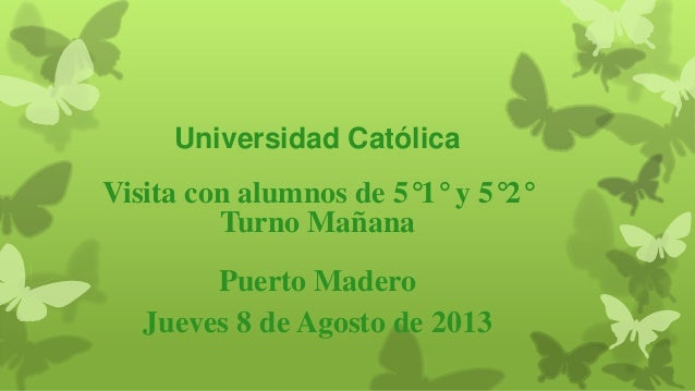 Universidad Católica Visita con alumnos de 5°1° y 5°2° Turno Mañana Puerto Madero Jueves 8 de Agosto de 2013