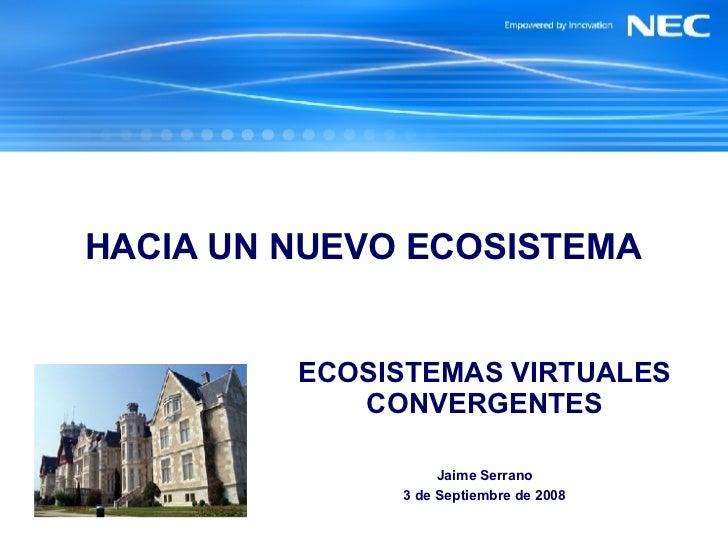HACIA UN NUEVO ECOSISTEMA ECOSISTEMAS VIRTUALES CONVERGENTES Jaime Serrano 3 de Septiembre de 2008