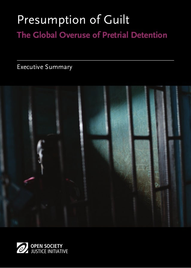 Presumption of Guilt The Global Overuse of Pretrial Detention Executive Summary
