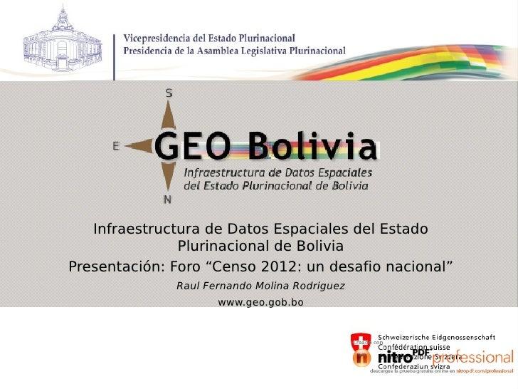 """Infraestructura de Datos Espaciales del Estado               Plurinacional de BoliviaPresentación: Foro """"Censo 2012: un de..."""
