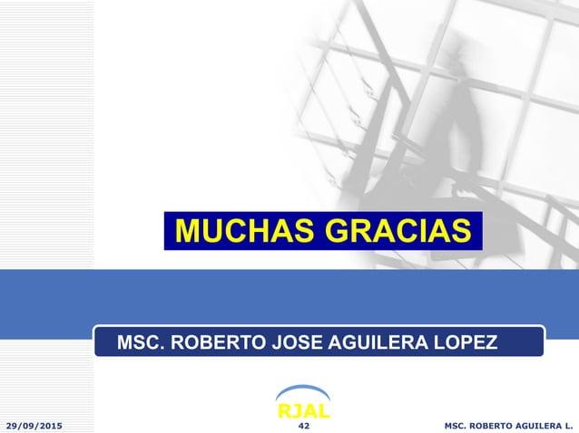 RJAL 29/09/2015 MSC. ROBERTO AGUILERA L.42 MUCHAS GRACIAS MSC. ROBERTO JOSE AGUILERA LOPEZ