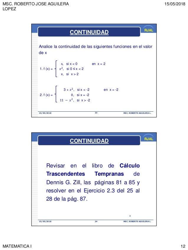MSC. ROBERTO JOSE AGUILERA LOPEZ 15/05/2018 MATEMATICA I 12 RJAL 15/05/2018 MSC. ROBERTO AGUILERA L.23 Analice la continui...