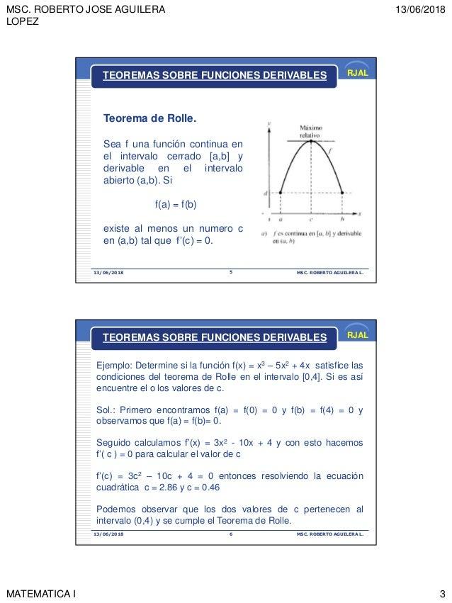 MSC. ROBERTO JOSE AGUILERA LOPEZ 13/06/2018 MATEMATICA I 3 RJAL 13/06/2018 MSC. ROBERTO AGUILERA L.5 Teorema de Rolle. Sea...