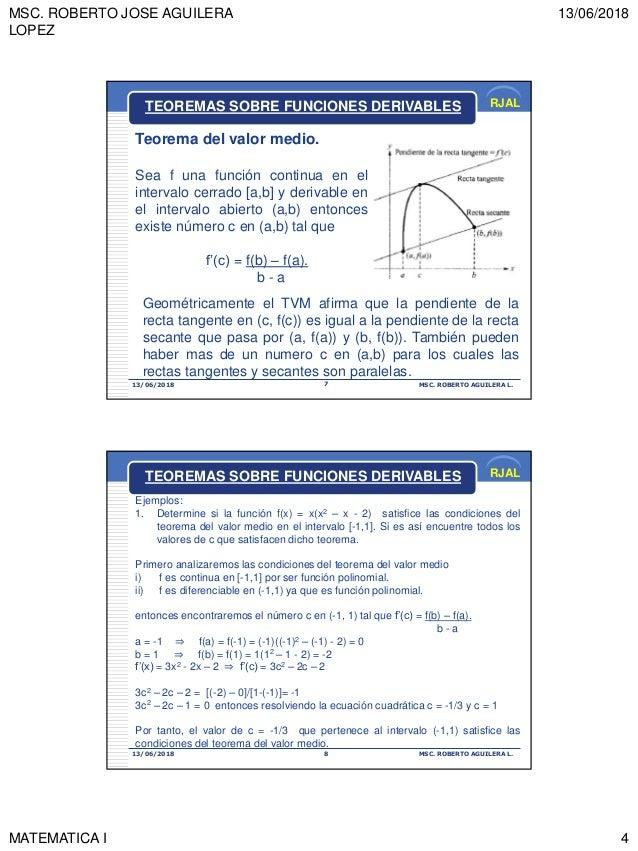 MSC. ROBERTO JOSE AGUILERA LOPEZ 13/06/2018 MATEMATICA I 4 RJAL 13/06/2018 MSC. ROBERTO AGUILERA L.7 Teorema del valor med...
