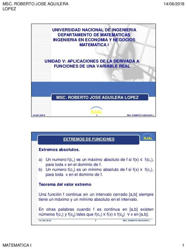 MSC. ROBERTO JOSE AGUILERA LOPEZ 14/06/2018 MATEMATICA I 1 RJAL UNIDAD V: APLICACIONES DE LA DERIVADA A FUNCIONES DE UNA V...