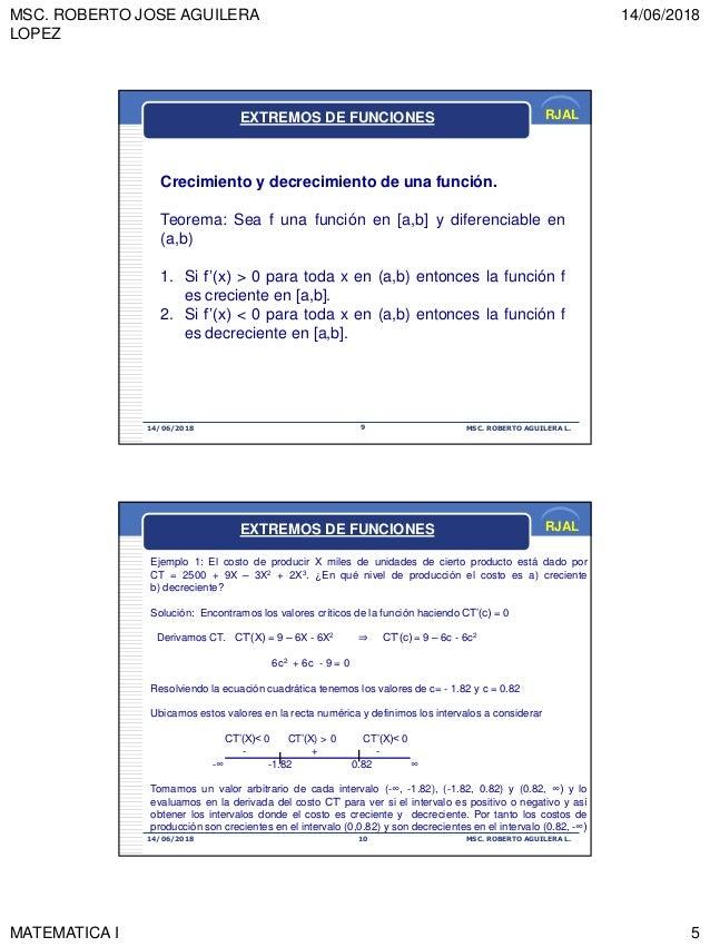 MSC. ROBERTO JOSE AGUILERA LOPEZ 14/06/2018 MATEMATICA I 5 RJAL 14/06/2018 MSC. ROBERTO AGUILERA L.9 Crecimiento y decreci...