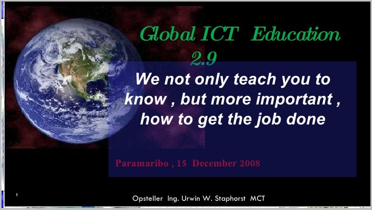 Global ICT Education               2.9       We not only teach you to      know , but more important ,        how to get t...