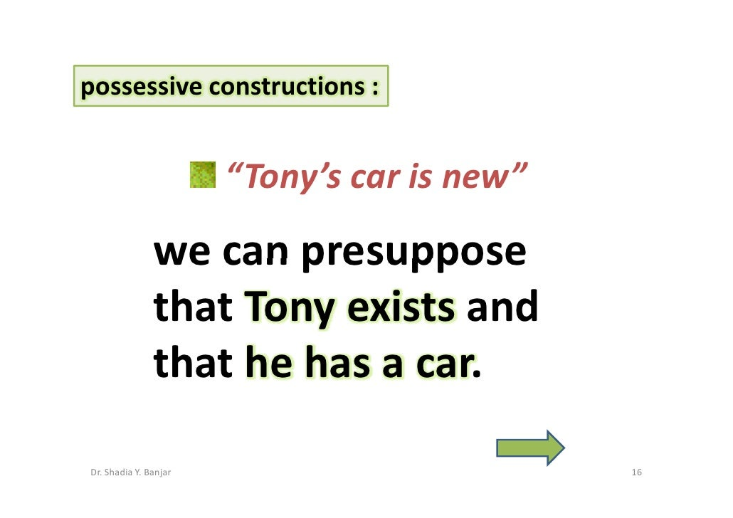 """possessive constructions :                          """"Tony's car is new""""                 we can presuppose                t..."""