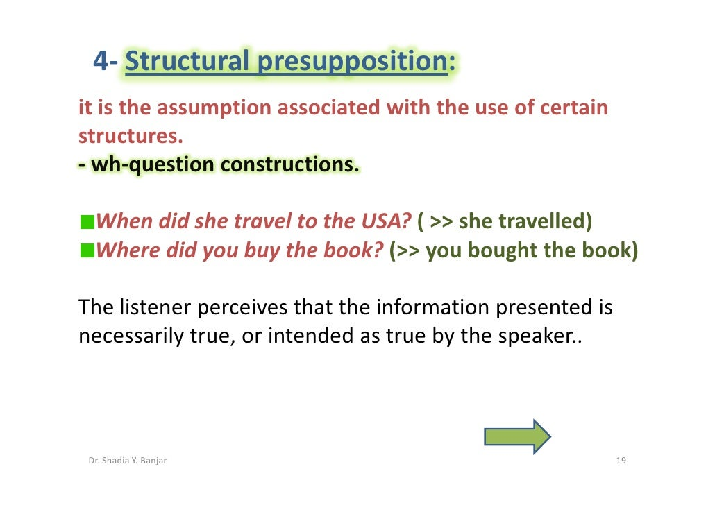 4- Structural presupposition: it is the assumption associated with the use of certain structures. - wh-question constructi...