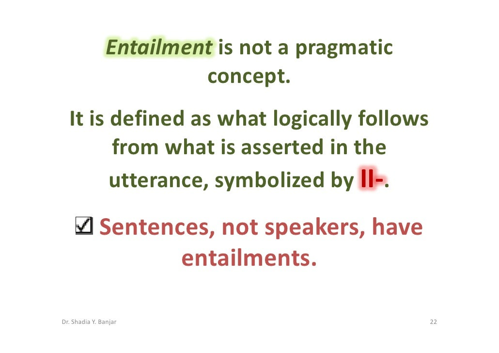 Entailment is not a pragmatic                          concept.   It is defined as what logically follows         from wha...
