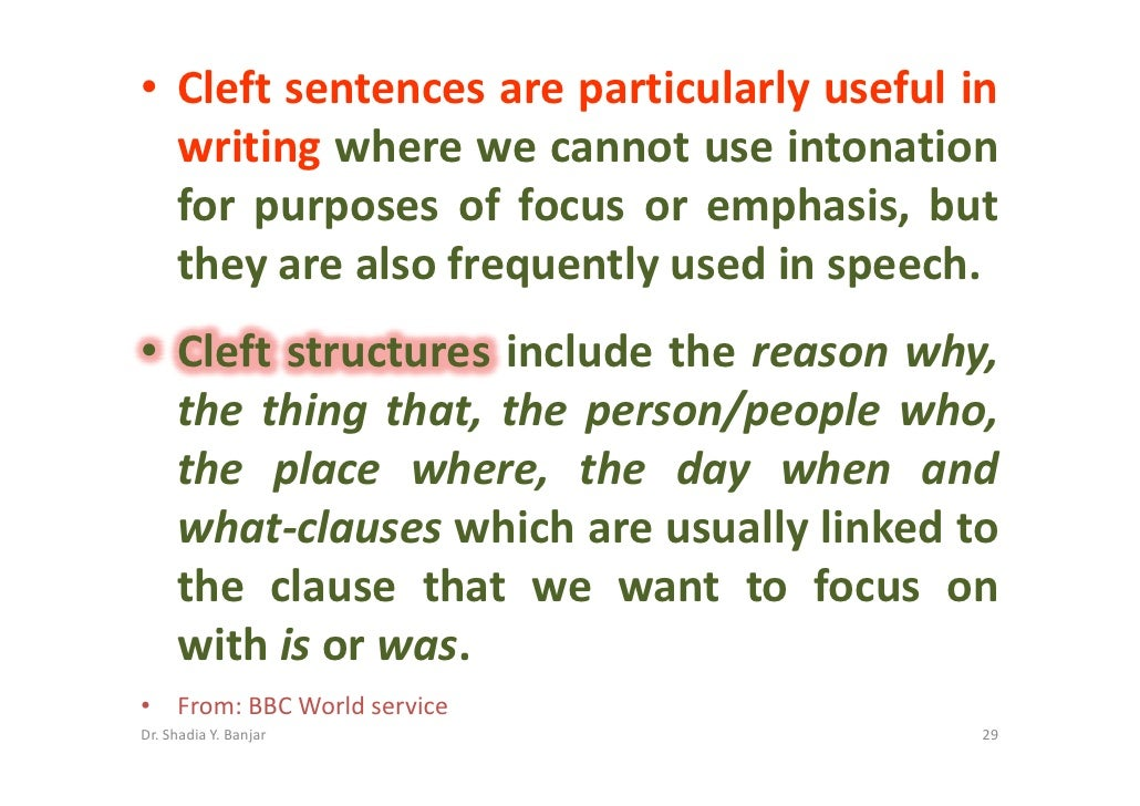 • Cleft sentences are particularly useful in   writing where we cannot use intonation   for purposes of focus or emphasis,...
