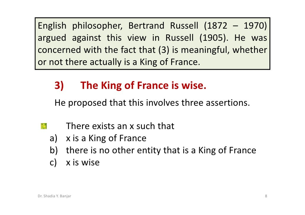 English philosopher, Bertrand Russell (1872 – 1970) argued against this view in Russell (1905). He was concerned with the ...