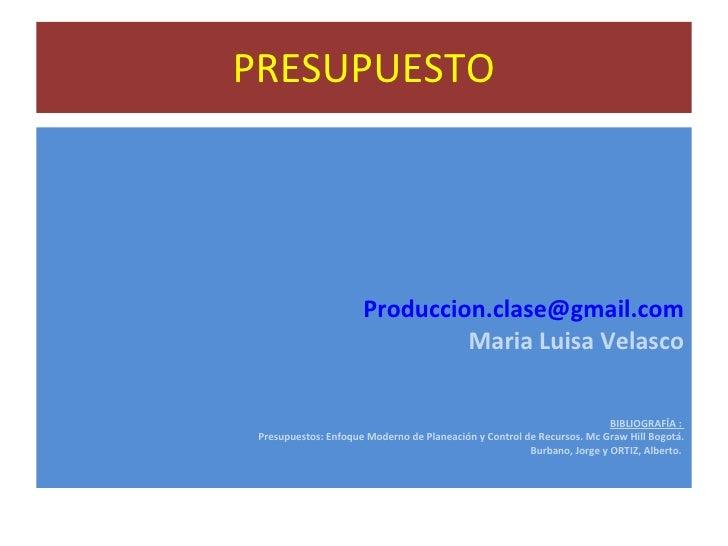 PRESUPUESTO <ul><li>[email_address] </li></ul><ul><li>Maria Luisa Velasco </li></ul><ul><li>BIBLIOGRAFÍA :  </li></ul><ul>...