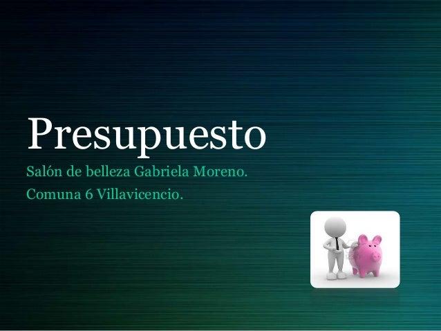 PresupuestoSalón de belleza Gabriela Moreno.Comuna 6 Villavicencio.