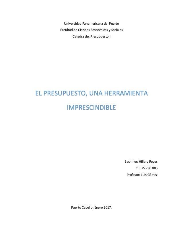 Universidad Panamericana del Puerto Facultad de Ciencias Económicas y Sociales Catedra de: Presupuesto I Bachiller: Hillar...
