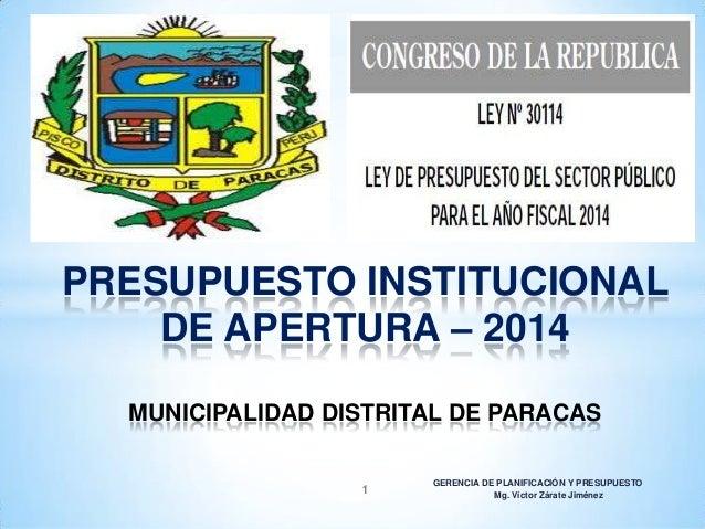PRESUPUESTO INSTITUCIONAL DE APERTURA – 2014 MUNICIPALIDAD DISTRITAL DE PARACAS 1  GERENCIA DE PLANIFICACIÓN Y PRESUPUESTO...